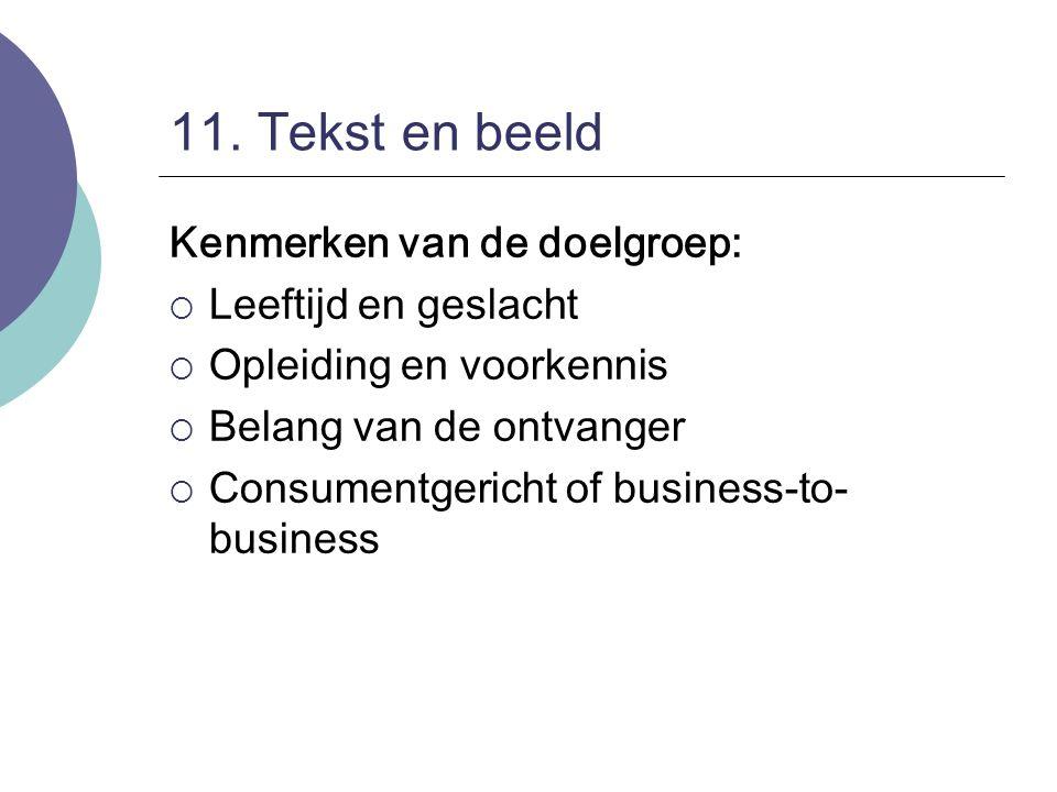 11. Tekst en beeld Kenmerken van de doelgroep:  Leeftijd en geslacht  Opleiding en voorkennis  Belang van de ontvanger  Consumentgericht of busine