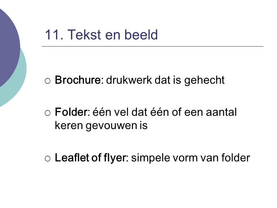 11. Tekst en beeld  Brochure: drukwerk dat is gehecht  Folder: één vel dat één of een aantal keren gevouwen is  Leaflet of flyer: simpele vorm van