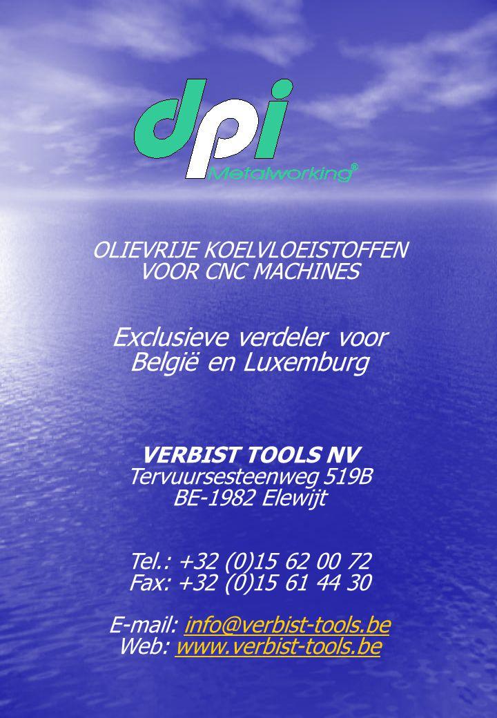 OLIEVRIJE KOELVLOEISTOFFEN VOOR CNC MACHINES Exclusieve verdeler voor België en Luxemburg VERBIST TOOLS NV Tervuursesteenweg 519B BE-1982 Elewijt Tel.