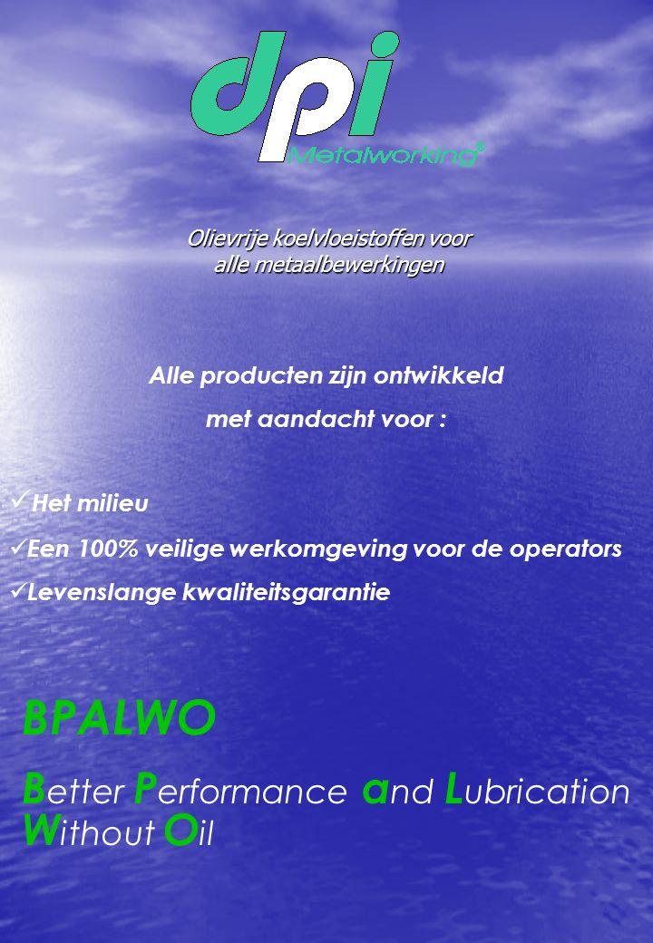 Olievrije koelvloeistoffen voor alle metaalbewerkingen  Het milieu  Een 100% veilige werkomgeving voor de operators  Levenslange kwaliteitsgarantie