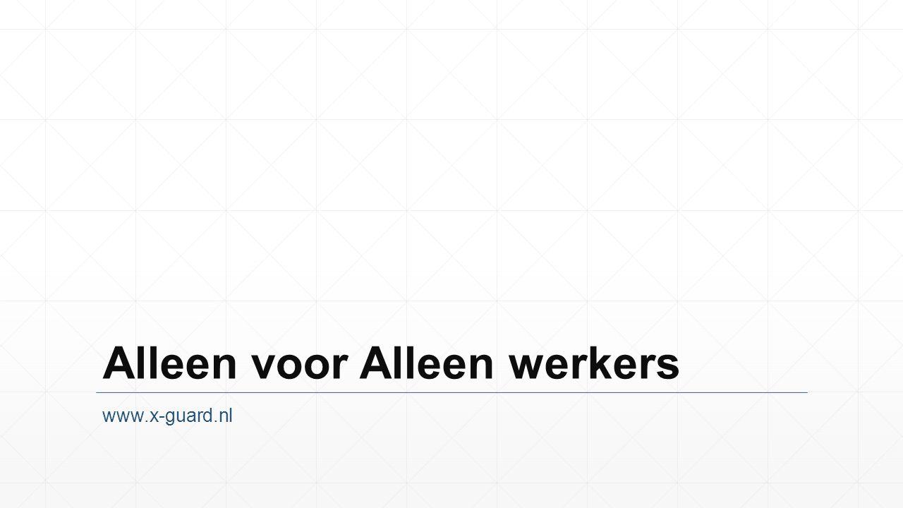 Alleen voor Alleen werkers www.x-guard.nl