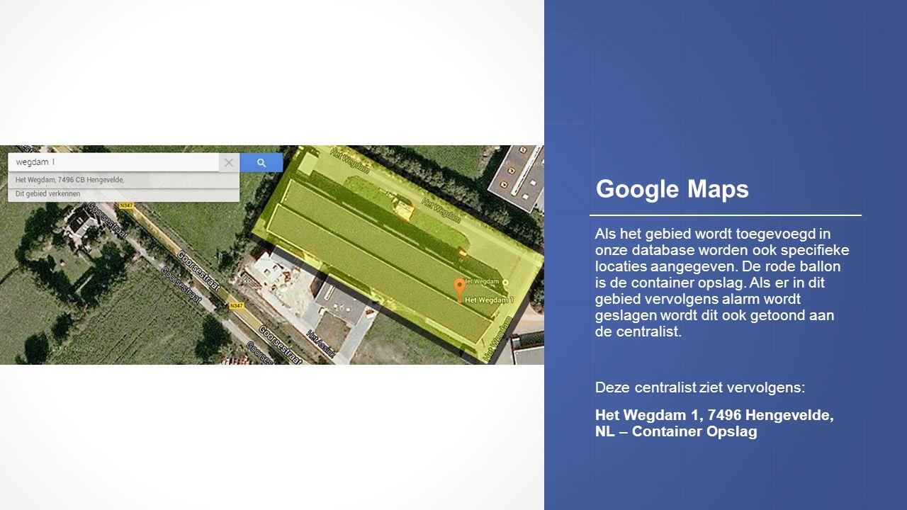 Google Maps Als het gebied wordt toegevoegd in onze database worden ook specifieke locaties aangegeven. De rode ballon is de container opslag. Als er
