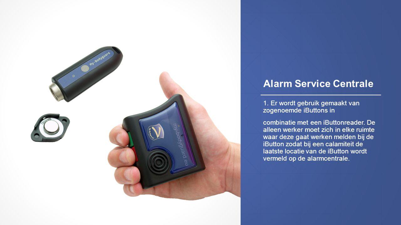 Alarm Service Centrale 1. Er wordt gebruik gemaakt van zogenoemde iButtons in combinatie met een iButtonreader. De alleen werker moet zich in elke rui