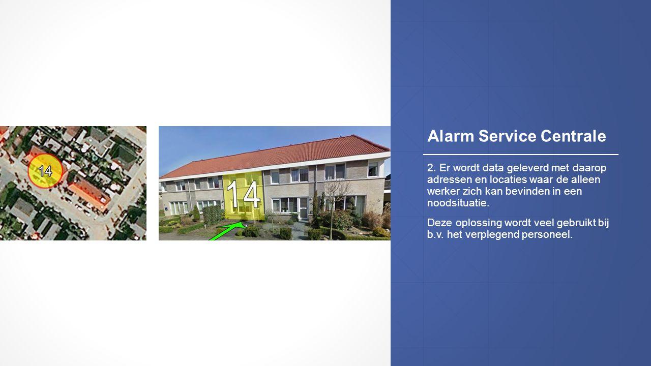 Alarm Service Centrale 2. Er wordt data geleverd met daarop adressen en locaties waar de alleen werker zich kan bevinden in een noodsituatie. Deze opl