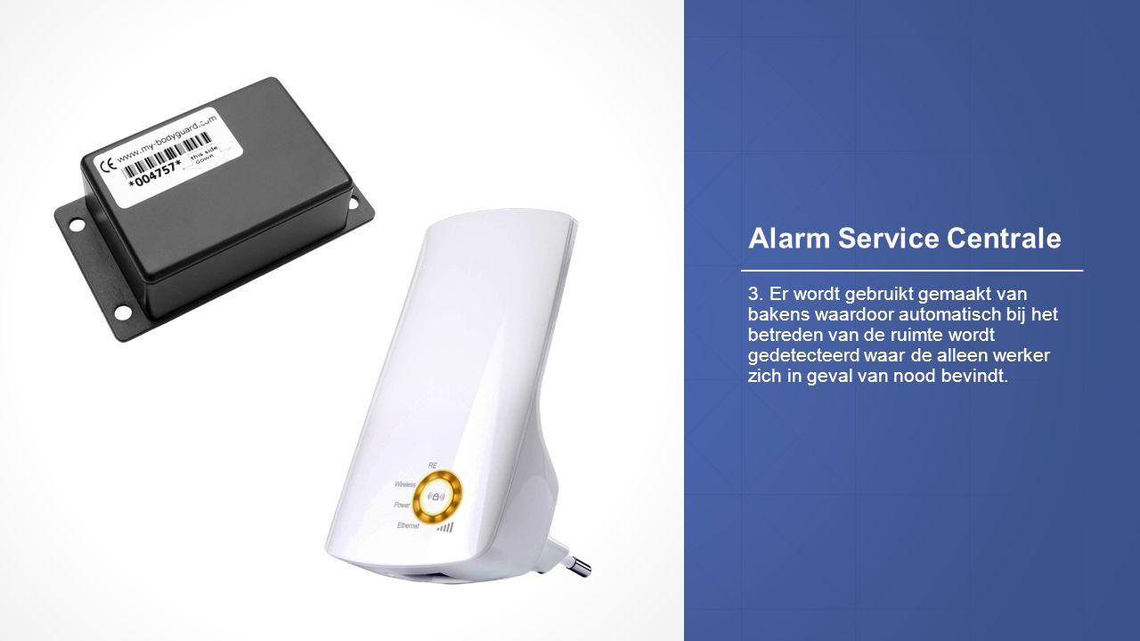 Alarm Service Centrale 3. Er wordt gebruikt gemaakt van bakens waardoor automatisch bij het betreden van de ruimte wordt gedetecteerd waar de alleen w