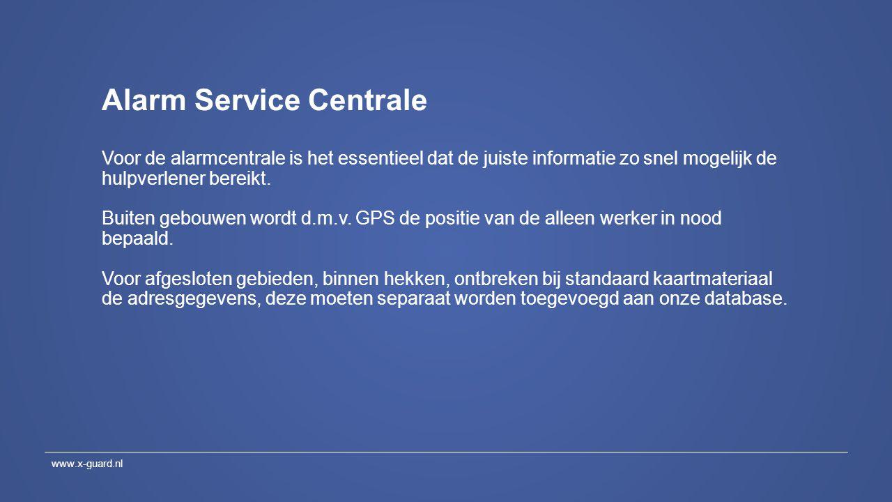 Alarm Service Centrale Voor de alarmcentrale is het essentieel dat de juiste informatie zo snel mogelijk de hulpverlener bereikt. Buiten gebouwen word