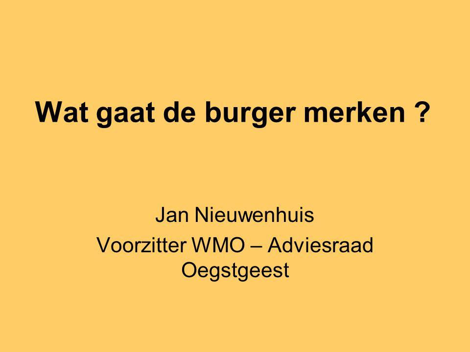Wat gaat de burger merken ? Jan Nieuwenhuis Voorzitter WMO – Adviesraad Oegstgeest
