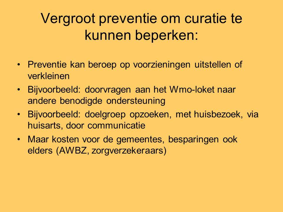 Vergroot preventie om curatie te kunnen beperken: •Preventie kan beroep op voorzieningen uitstellen of verkleinen •Bijvoorbeeld: doorvragen aan het Wm