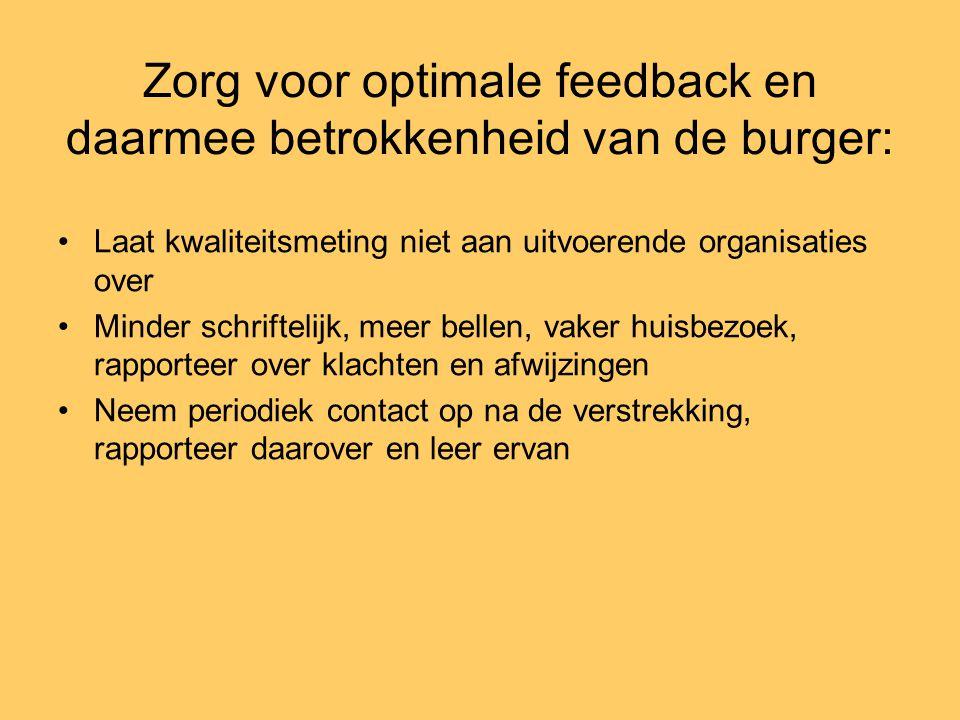 Zorg voor optimale feedback en daarmee betrokkenheid van de burger: •Laat kwaliteitsmeting niet aan uitvoerende organisaties over •Minder schriftelijk
