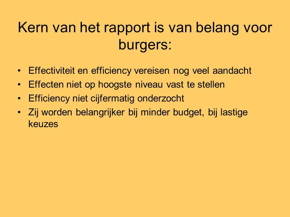 Kern van het rapport is van belang voor burgers: •Effectiviteit en efficiency vereisen nog veel aandacht •Effecten niet op hoogste niveau vast te stel