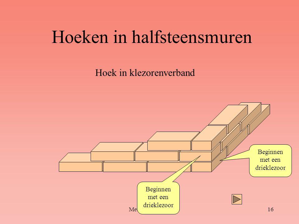 Metselverbanden16 Hoeken in halfsteensmuren Hoek in klezorenverband Beginnen met een drieklezoor
