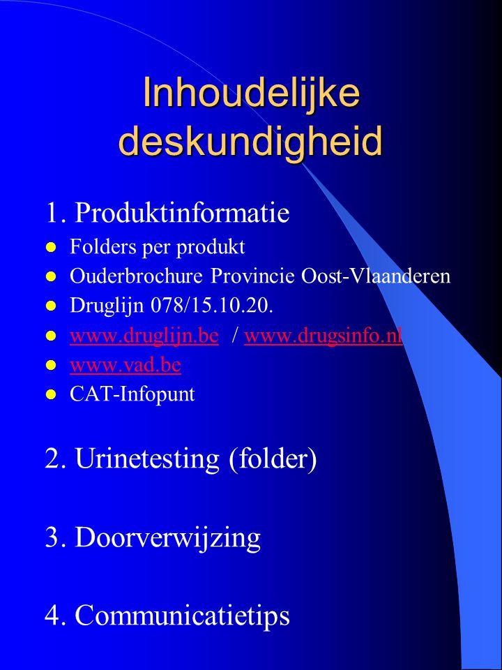 Inhoudelijke deskundigheid 1. Produktinformatie l Folders per produkt l Ouderbrochure Provincie Oost-Vlaanderen l Druglijn 078/15.10.20. l www.druglij