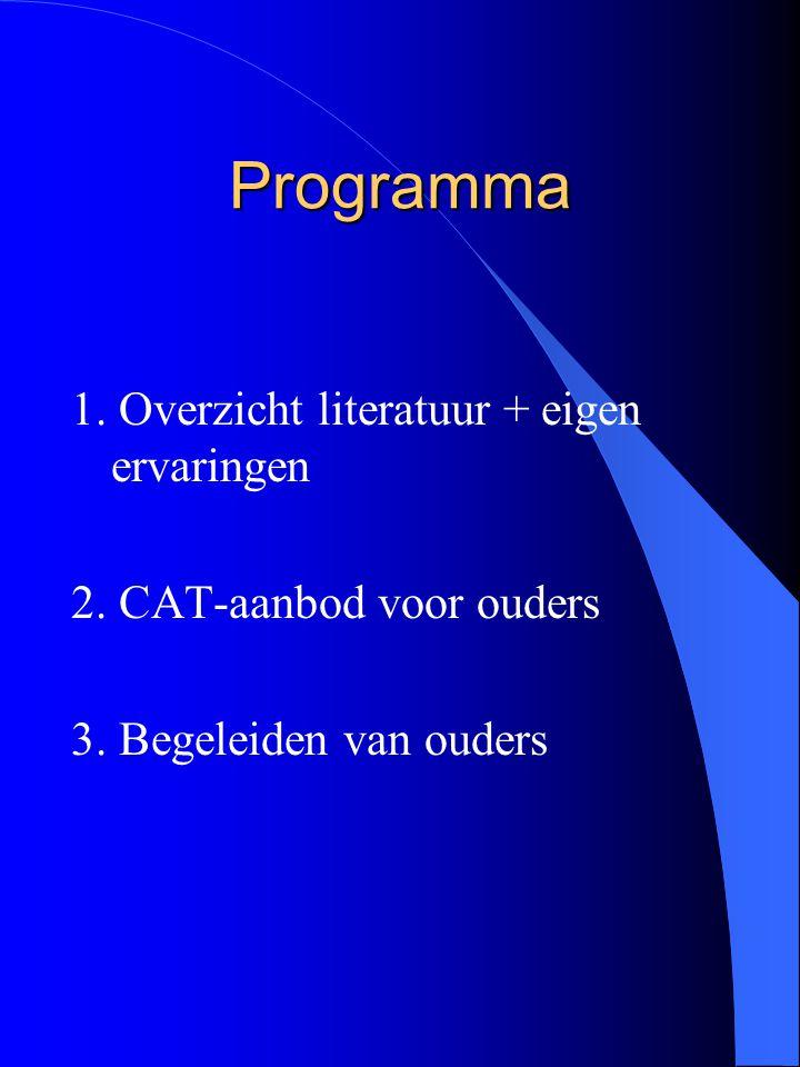 Programma 1. Overzicht literatuur + eigen ervaringen 2. CAT-aanbod voor ouders 3. Begeleiden van ouders