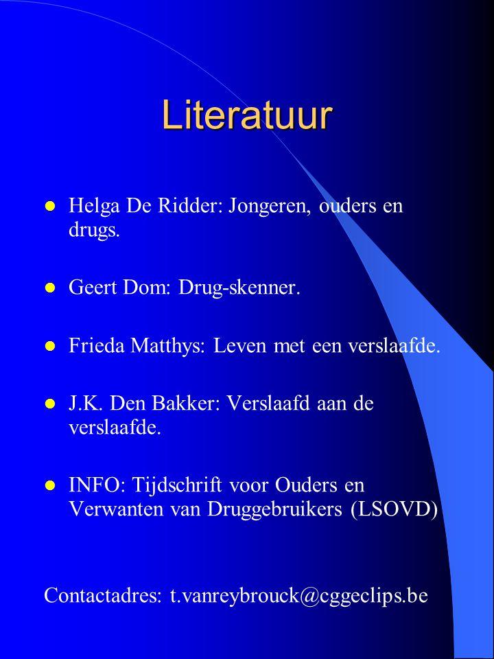 Literatuur l Helga De Ridder: Jongeren, ouders en drugs. l Geert Dom: Drug-skenner. l Frieda Matthys: Leven met een verslaafde. l J.K. Den Bakker: Ver