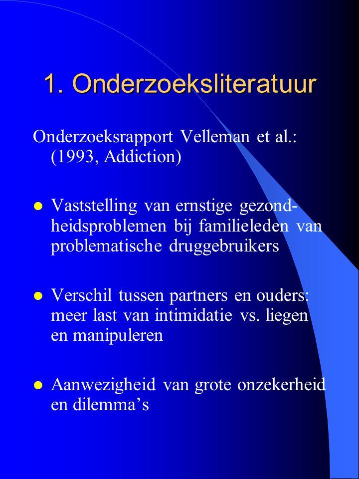 1. Onderzoeksliteratuur Onderzoeksrapport Velleman et al.: (1993, Addiction) l Vaststelling van ernstige gezond- heidsproblemen bij familieleden van p