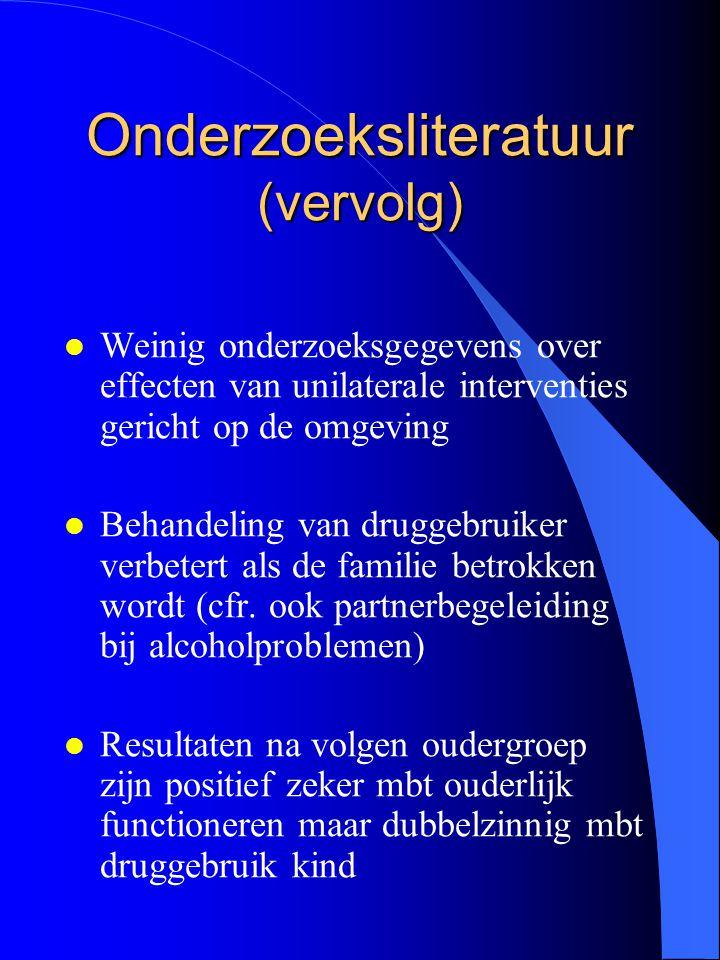Onderzoeksliteratuur (vervolg) l Weinig onderzoeksgegevens over effecten van unilaterale interventies gericht op de omgeving l Behandeling van druggeb