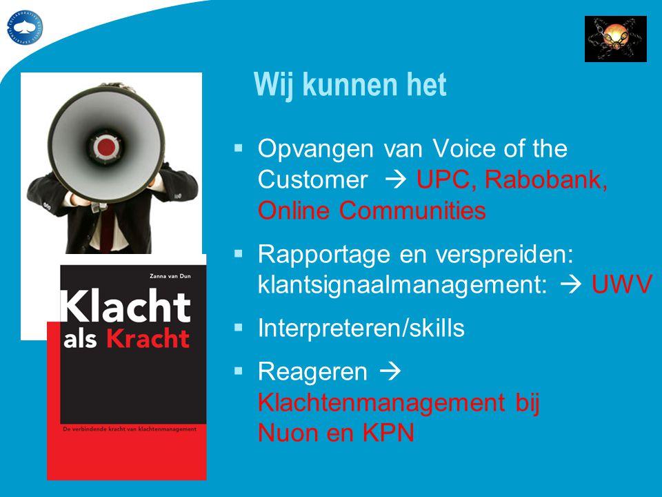 Wij kunnen het  Opvangen van Voice of the Customer  UPC, Rabobank, Online Communities  Rapportage en verspreiden: klantsignaalmanagement:  UWV  I