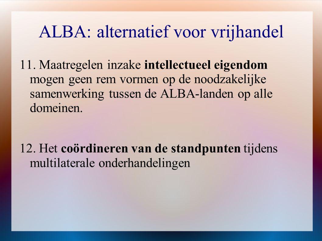 ALBA: alternatief voor vrijhandel 11. Maatregelen inzake intellectueel eigendom mogen geen rem vormen op de noodzakelijke samenwerking tussen de ALBA-
