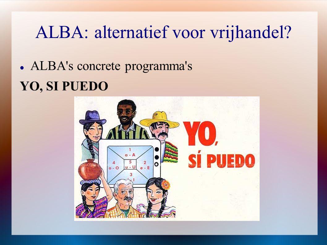 ALBA: alternatief voor vrijhandel?  ALBA's concrete programma's YO, SI PUEDO