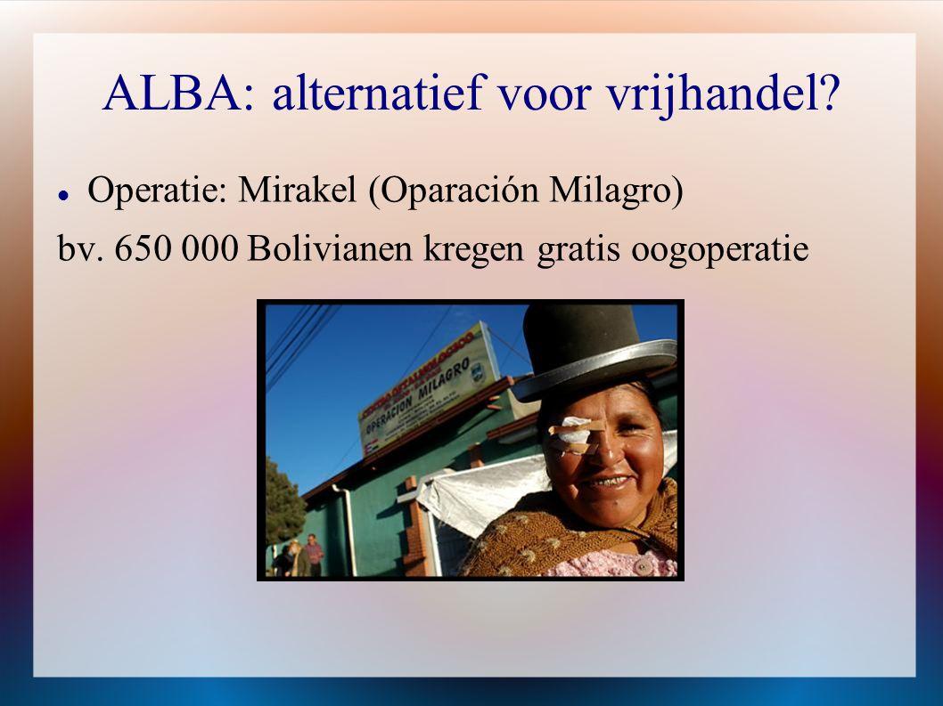 ALBA: alternatief voor vrijhandel?  Operatie: Mirakel (Oparación Milagro) bv. 650 000 Bolivianen kregen gratis oogoperatie