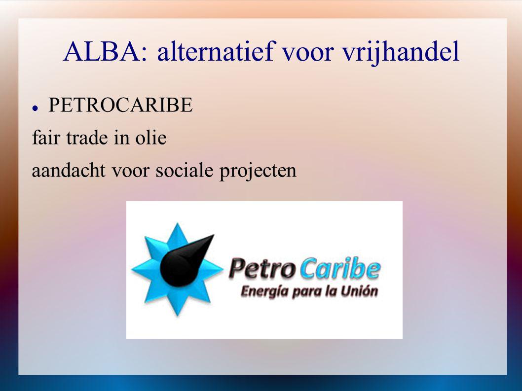 ALBA: alternatief voor vrijhandel  PETROCARIBE fair trade in olie aandacht voor sociale projecten