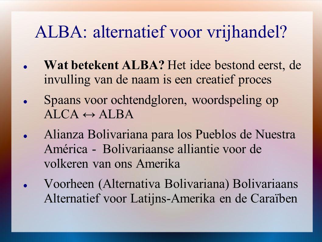 ALBA: alternatief voor vrijhandel  GEEN ALTERNATIEF  Geen expliciete missie om transformatie naar socialisme (ander maatschappijsysteem) te promoten