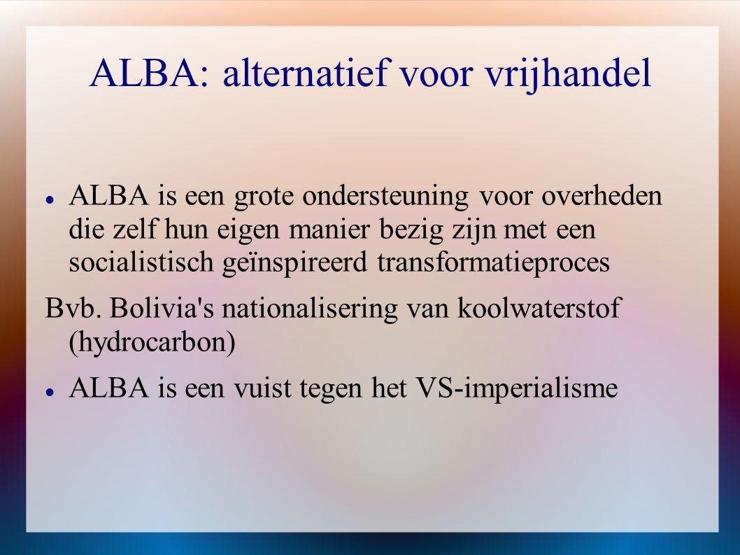 ALBA: alternatief voor vrijhandel  ALBA is een grote ondersteuning voor overheden die zelf hun eigen manier bezig zijn met een socialistisch geïnspir