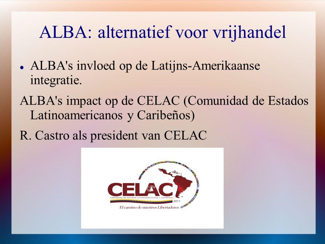 ALBA: alternatief voor vrijhandel  ALBA's invloed op de Latijns-Amerikaanse integratie. ALBA's impact op de CELAC (Comunidad de Estados Latinoamerica