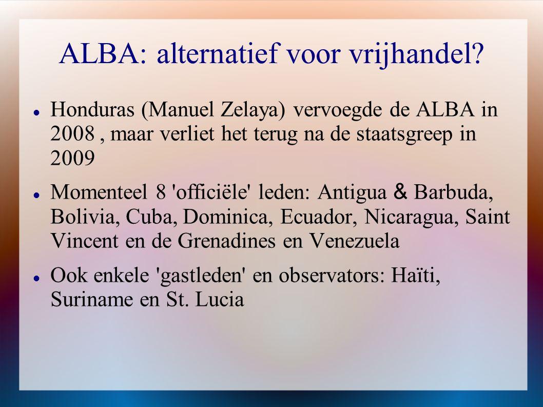 ALBA: alternatief voor vrijhandel  ALBA s tekortkomingen gebaseerd op olierijkdom van Chavez beperkte betrekking van sociale bewegingen regionale reuzen (Brazilië en Argentinië) kijken aan de zijlijn mee nog relatief jong proces...