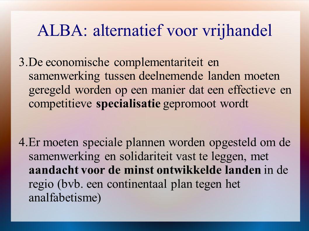 ALBA: alternatief voor vrijhandel 3.De economische complementariteit en samenwerking tussen deelnemende landen moeten geregeld worden op een manier da