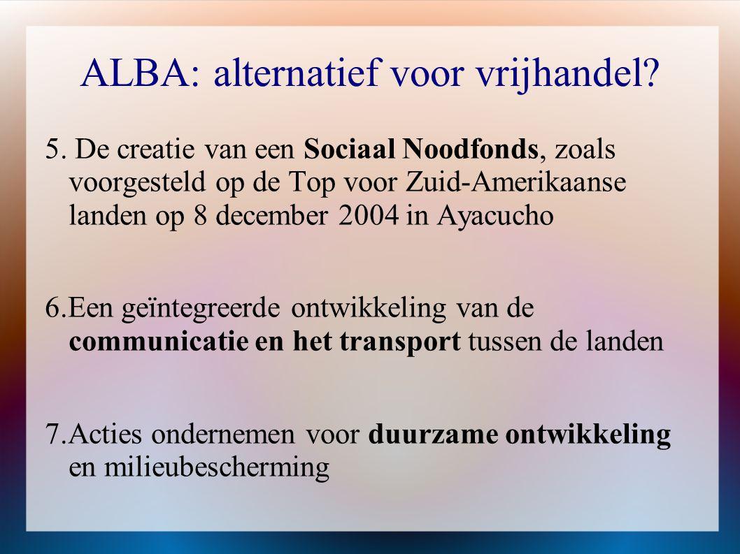 ALBA: alternatief voor vrijhandel? 5. De creatie van een Sociaal Noodfonds, zoals voorgesteld op de Top voor Zuid-Amerikaanse landen op 8 december 200