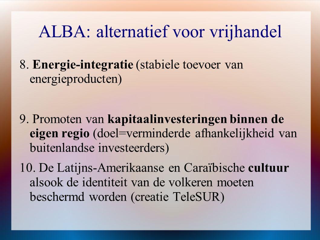 ALBA: alternatief voor vrijhandel 8. Energie-integratie (stabiele toevoer van energieproducten) 9. Promoten van kapitaalinvesteringen binnen de eigen
