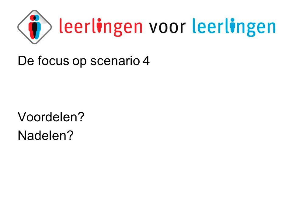De focus op scenario 4 Voordelen Nadelen