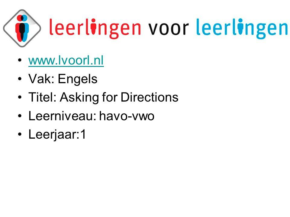 •www.lvoorl.nlwww.lvoorl.nl •Vak: Engels •Titel: Asking for Directions •Leerniveau: havo-vwo •Leerjaar:1