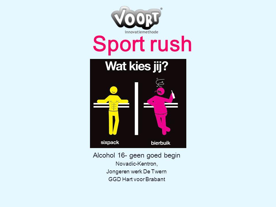 Sport rush Alcohol 16- geen goed begin Novadic-Kentron, Jongeren werk De Twern GGD Hart voor Brabant