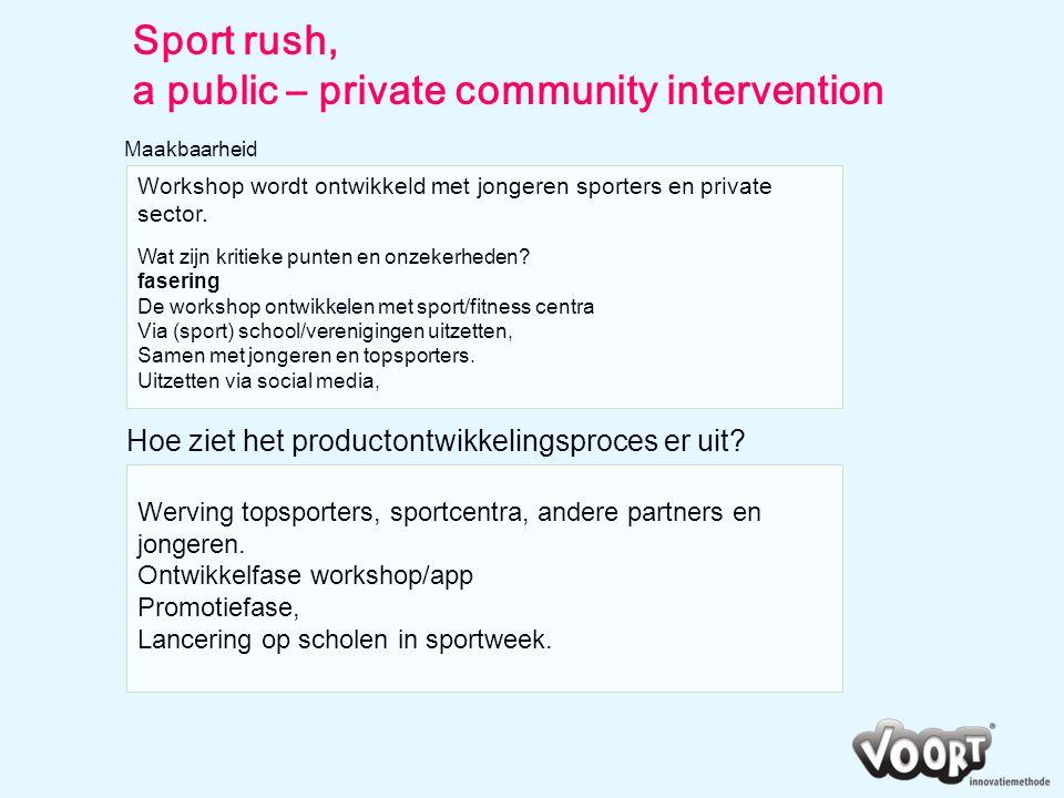 Sport rush, a public – private community intervention Maakbaarheid Werving topsporters, sportcentra, andere partners en jongeren. Ontwikkelfase worksh