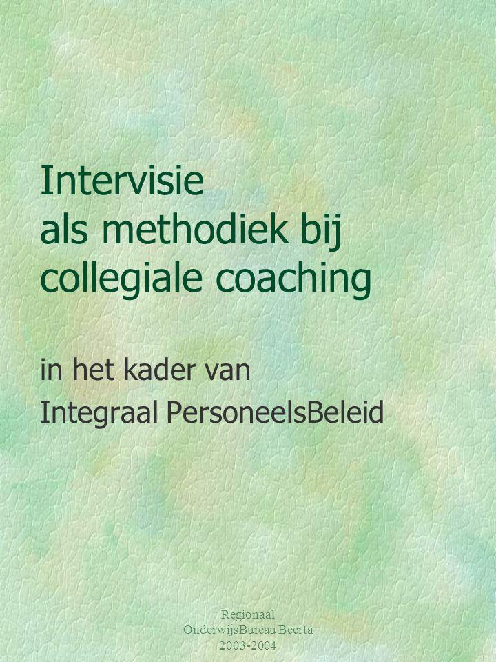 Regionaal OnderwijsBureau Beerta 2003-2004 Intervisie als methodiek bij collegiale coaching in het kader van Integraal PersoneelsBeleid