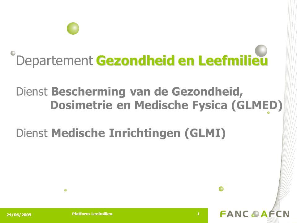 24/06/2009 Platform Leefmilieu1 Gezondheid en Leefmilieu Departement Gezondheid en Leefmilieu Dienst Bescherming van de Gezondheid, Dosimetrie en Medische Fysica (GLMED) Dienst Medische Inrichtingen (GLMI)