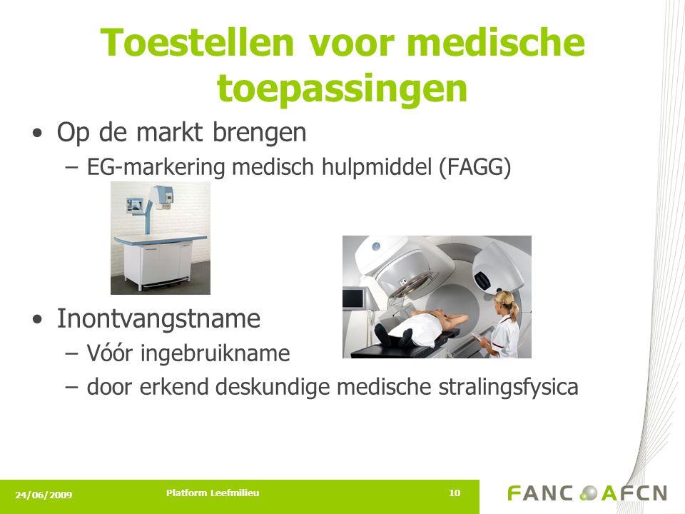 24/06/2009 Platform Leefmilieu10 Toestellen voor medische toepassingen •Op de markt brengen –EG-markering medisch hulpmiddel (FAGG) •Inontvangstname –Vóór ingebruikname –door erkend deskundige medische stralingsfysica