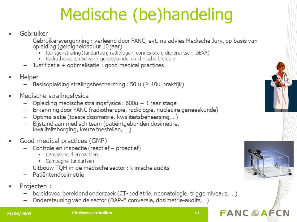 24/06/2009 Platform Leefmilieu11 Medische (be)handeling •Gebruiker –Gebruikersvergunning : verleend door FANC, evt.