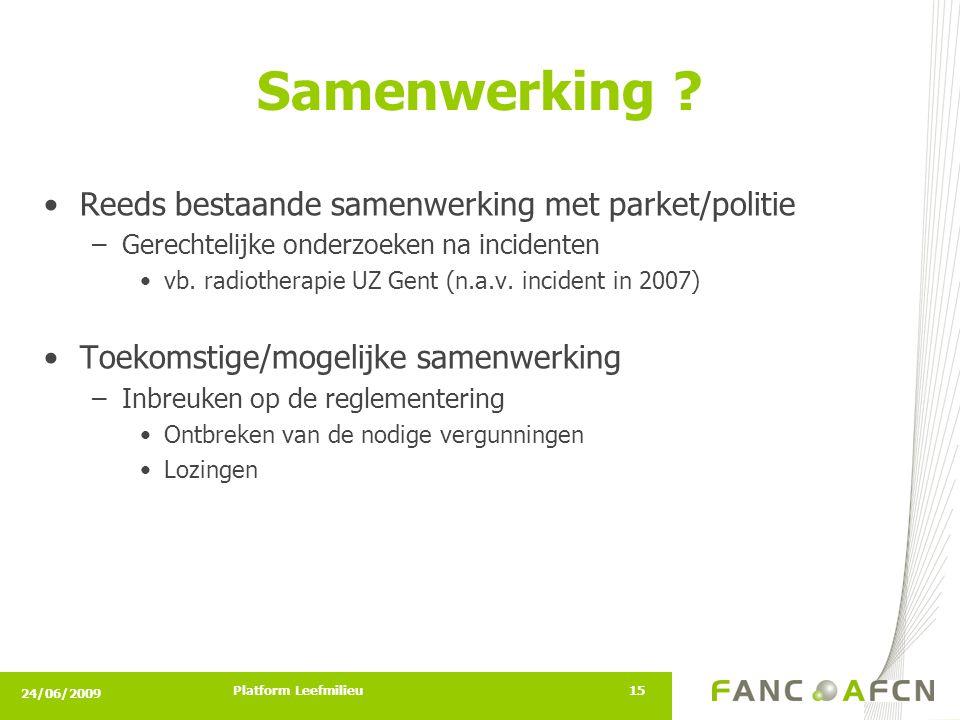 24/06/2009 Platform Leefmilieu15 •Reeds bestaande samenwerking met parket/politie –Gerechtelijke onderzoeken na incidenten •vb.