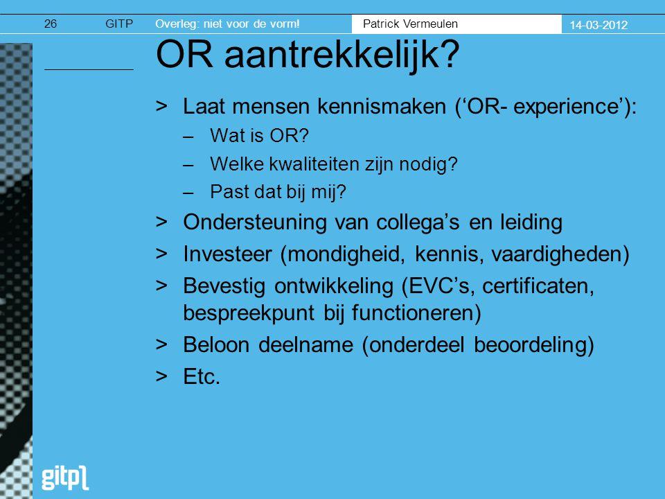 GITPOverleg: niet voor de vorm. Patrick Vermeulen 14-03-2012 26 OR aantrekkelijk.
