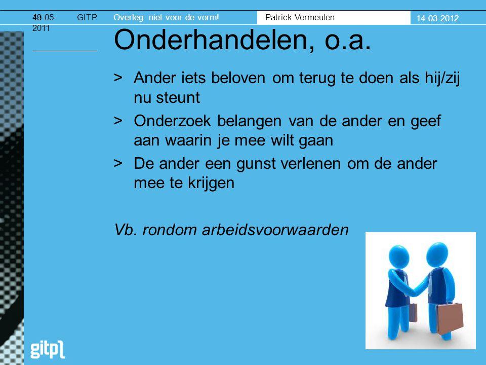GITPOverleg: niet voor de vorm. Patrick Vermeulen 14-03-2012 19-05- 2011 43 Onderhandelen, o.a.