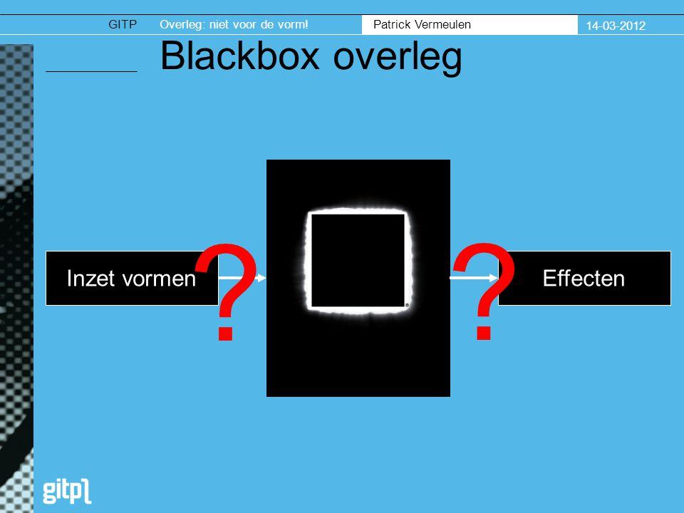 GITPOverleg: niet voor de vorm.Patrick Vermeulen 14-03-2012 37 Vragen, o.a.
