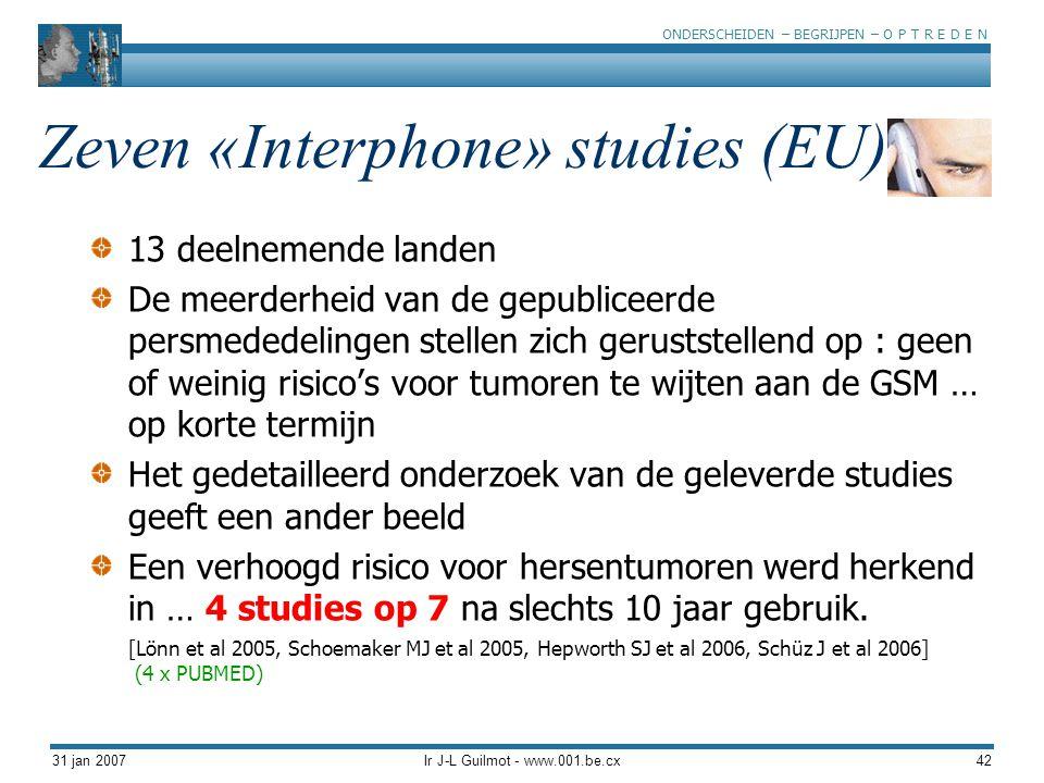 ONDERSCHEIDEN – BEGRIJPEN – O P T R E D E N 31 jan 2007Ir J-L Guilmot - www.001.be.cx42 Zeven «Interphone» studies (EU) 13 deelnemende landen De meerd
