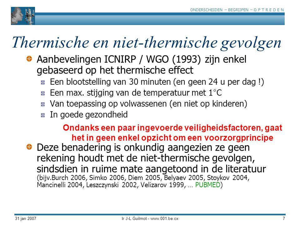 ONDERSCHEIDEN – BEGRIJPEN – O P T R E D E N 31 jan 2007Ir J-L Guilmot - www.001.be.cx38 TNO studie (Nederlandse regering, 2003) Blootstelling van 45 minuten aan gemiddelde dosissen van 0,7 V/m in dubbeleblinde opstelling (GSM 900, DCS 1800, UMTS 2100 Mhz) 72 vrijwilligers in 2 groepen Metingen van representatieve symptomen van onbehagen & cognitieve functies Onbehagen: verschil tussen beide groepen Kennisvolle stijging van de standen van slecht-wezen voor de UMTS blootstelling Kennisvolle toename van de agressiviteit voor GSM Wijziging voor de cognitieve vlekken: Reactietijd, wijziging van de dubbele vlekken, en vermindering van de visuele aandacht voor UMTS Wijziging van de waakzaamheid voor GSM Zwamborn et al, 2003