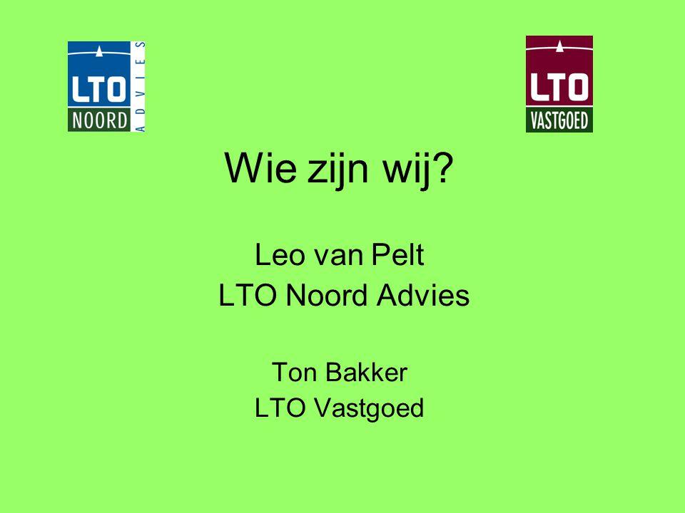 Wie zijn wij? Leo van Pelt LTO Noord Advies Ton Bakker LTO Vastgoed
