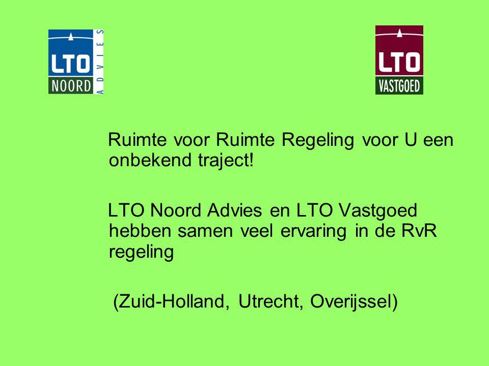 Ruimte voor Ruimte Regeling voor U een onbekend traject! LTO Noord Advies en LTO Vastgoed hebben samen veel ervaring in de RvR regeling (Zuid-Holland,