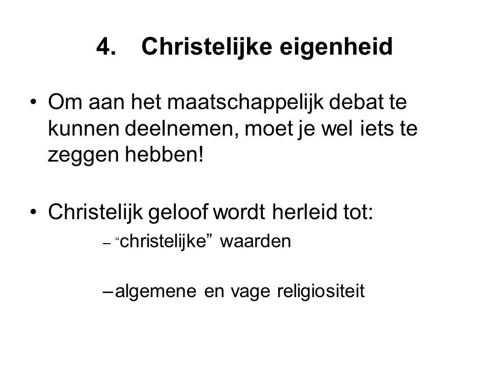 4.Christelijke eigenheid •Om aan het maatschappelijk debat te kunnen deelnemen, moet je wel iets te zeggen hebben.
