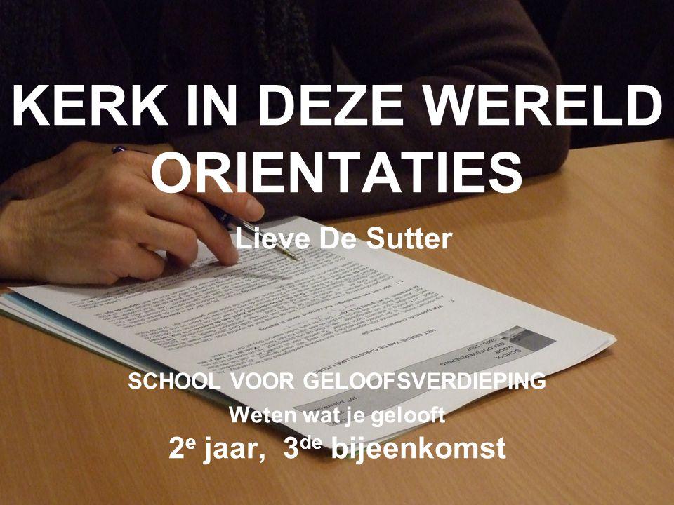 KERK IN DEZE WERELD ORIENTATIES Lieve De Sutter SCHOOL VOOR GELOOFSVERDIEPING Weten wat je gelooft 2 e jaar, 3 de bijeenkomst